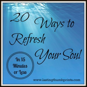 20 Ways to Refresh Your Soul in 15 Minutes (or Less) – Part 2