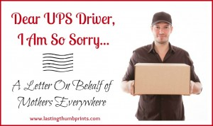 Dear UPS Driver, I Am So Sorry…