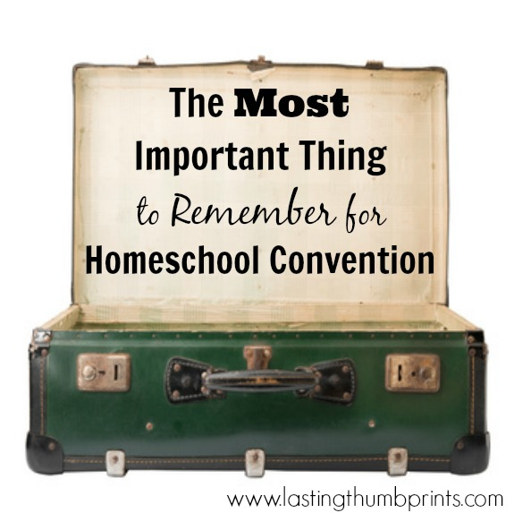 The most important thign\\ng to remember when going to a homeschool convention